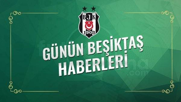 Beşiktaş Transfer Haberleri (31 Ocak 2017)