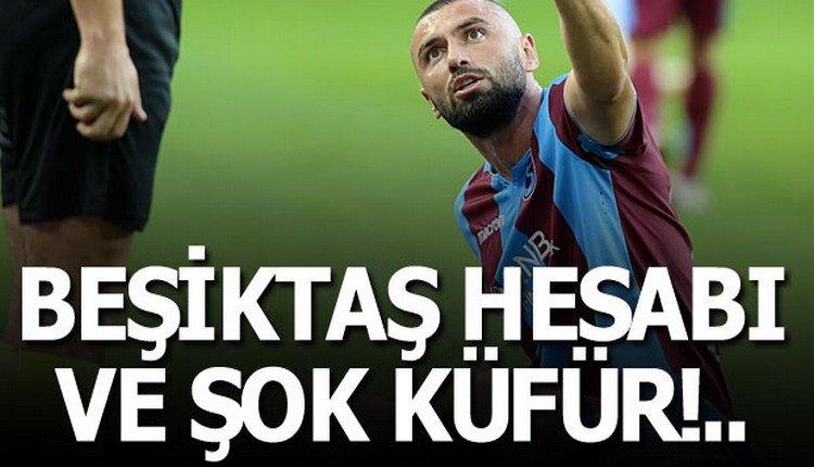 Flaş! Burak Yılmaz'da Beşiktaş hesabı ve şok küfür