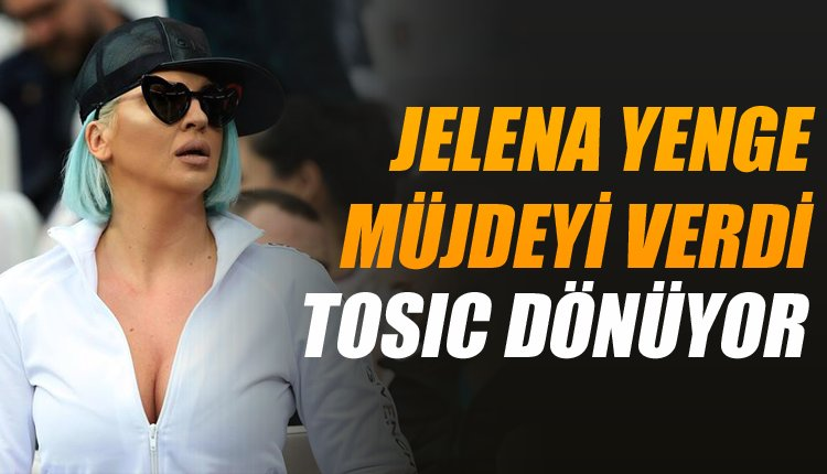 'Jelena müjdeyi verdi! Yeniden Türkiye'ye