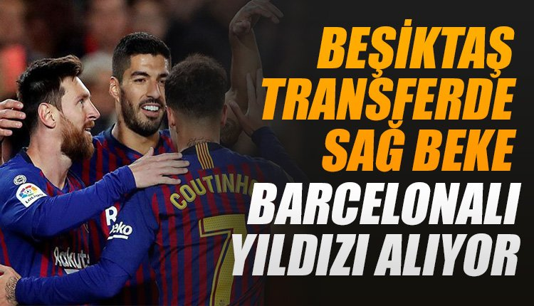 'Beşiktaş sağ beke Barça'lı yıldızı alıyor!