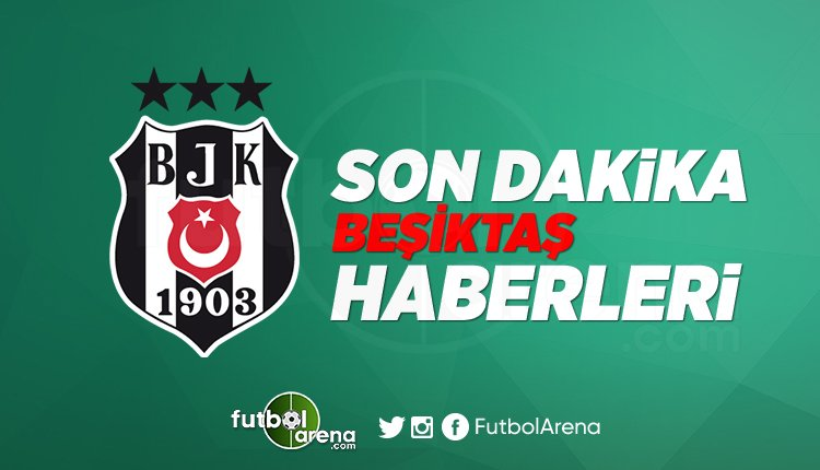 'Beşiktaş transfer haberleri 2019 (8 Temmuz Pazartesi)