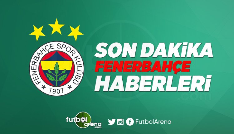 'Fenerbahçe Transfer Haberleri 2019 (29 Temmuz Pazartesi)