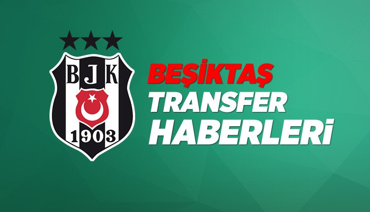 'Beşiktaş transfer haberleri 2019 (7 Ağustos Çarşamba)
