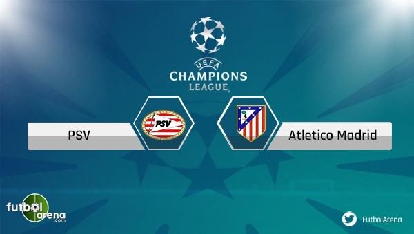 PSV - Atletico Madrid maçı saat kaçta, hangi kanalda? - Şampiyonlar Ligi Haberleri