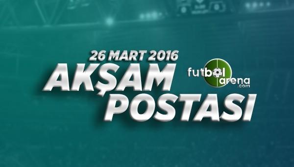26 Mart Cumartesi Futbol Haberleri