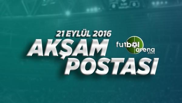 21 Eylül 2016 Çarşamba Futbol Haberleri