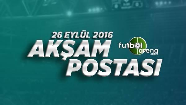 26 Eylül 2016 Pazartesi Futbol Haberleri