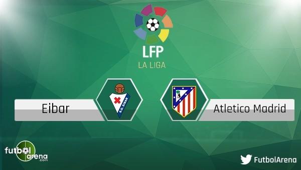 Eibar - Atletico Madrid maçı saat kaçta, hangi kanalda?