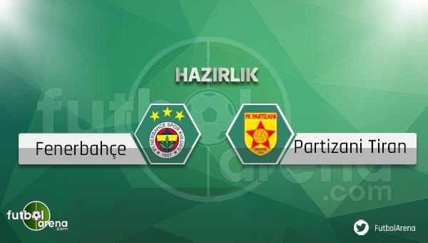 Fenerbahçe - Partizani Tirana hazırlık maçı saat kaçta, hangi kanalda?