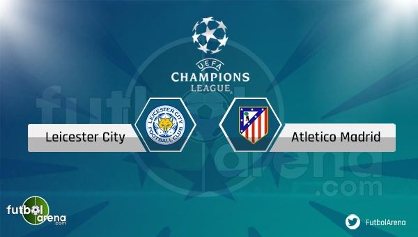 Leicester City Atletico Madrid maçı saat kaçta, hangi kanalda? - Şifresiz İzle
