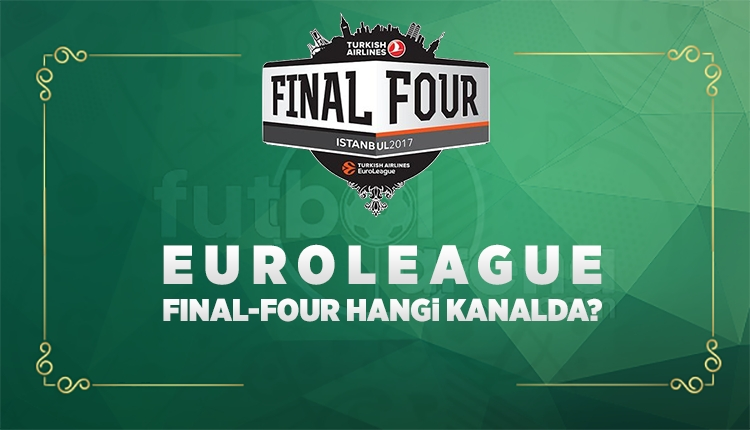 Euroleague Final-Four ne zaman, hangi kanalda?