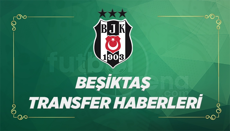 Beşiktaş Transfer Haberleri (31 Ağustos Perşembe 2017)