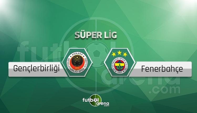 Gençlerbirliği Fenerbahçe canlı skor, maç sonucu - Maç hangi kanalda?