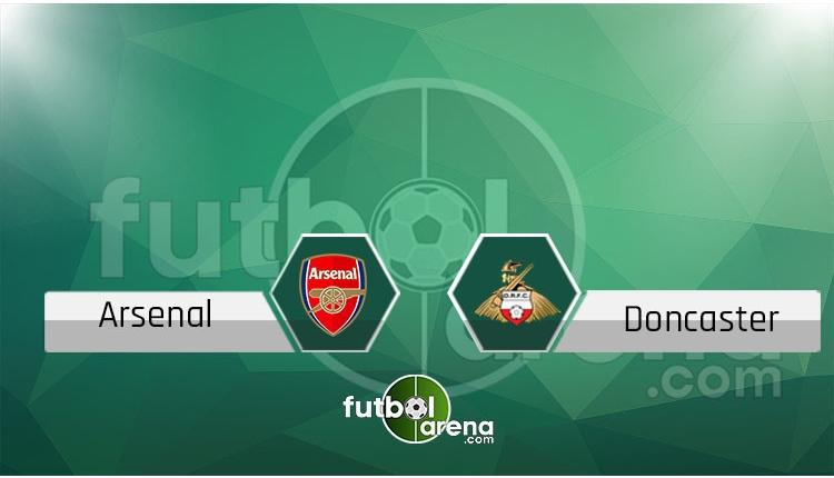 Arsenal - Doncaster canlı skor, maç sonucu - Maç hangi kanalda?