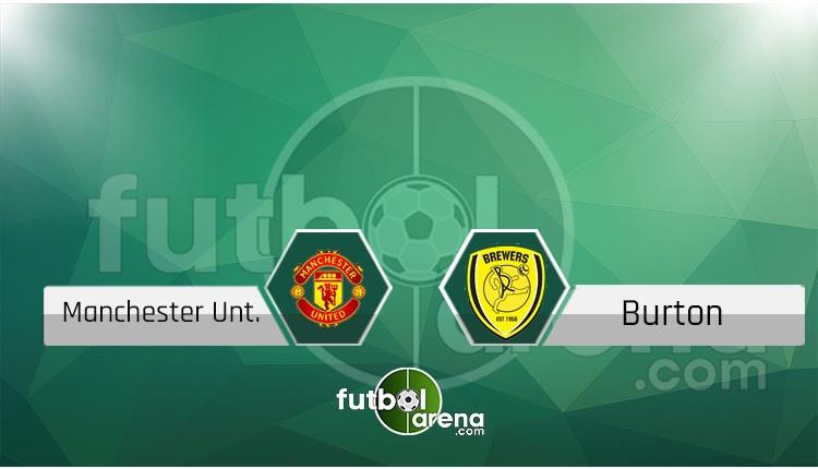 Manchester United - Burton canlı skor, maç sonucu - Maç hangi kanalda?