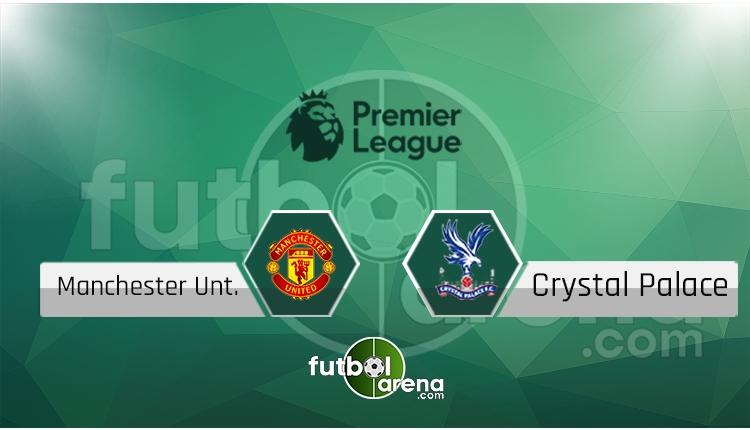 Manchester United - Crystal Palace canlı skor, maç sonucu - Maç hangi kanalda?