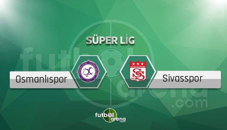 Osmanlıspor - Sivasspor canlı skor, maç sonucu - Maç hangi kanalda?