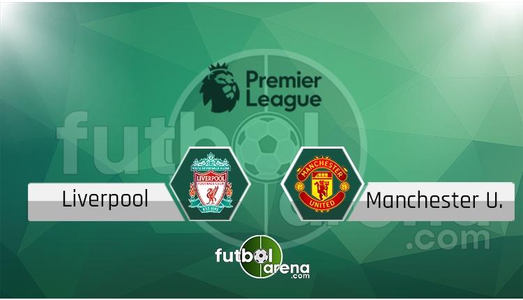 Liverpool Manchester United canlı skor, maç sonucu - Maç hangi kanalda?
