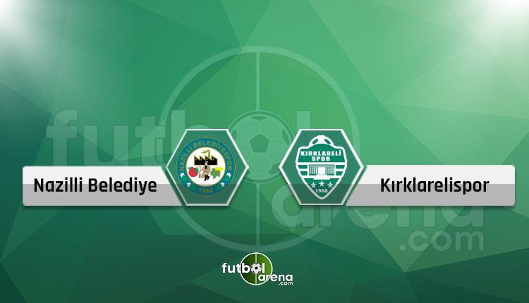 Nazilli Belediyespor - Kırklarelispor canlı skor, maç sonucu, şifresiz naklen izle