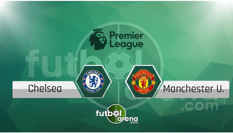 Chelsea - Manchester United canlı skor, maç sonucu - Maç hangi kanalda?