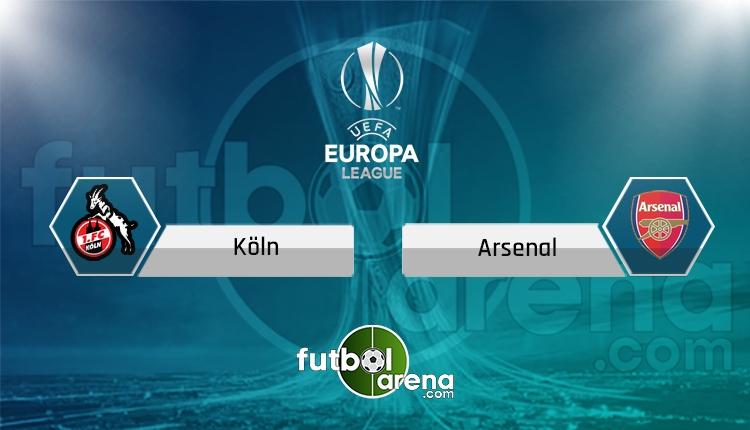 Köln - Arsenal saat kaçta, hangi kanalda? (İddaa Canlı Skor)