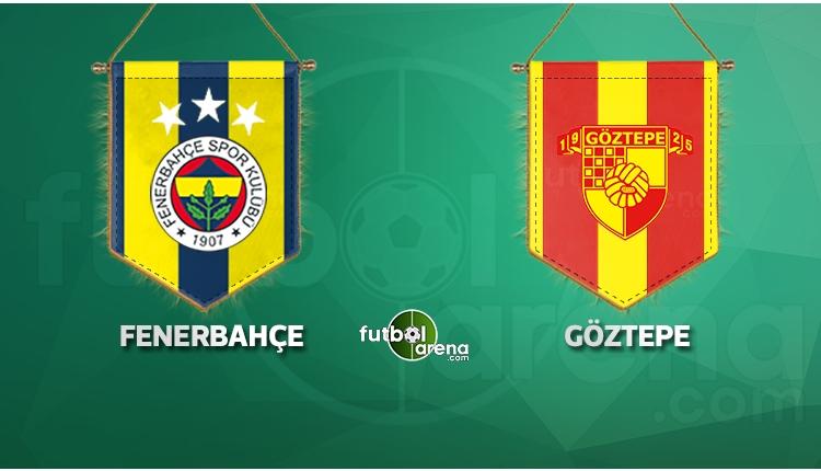 Fenerbahçe, Göztepe'yi ağırlıyor! (CANLI)