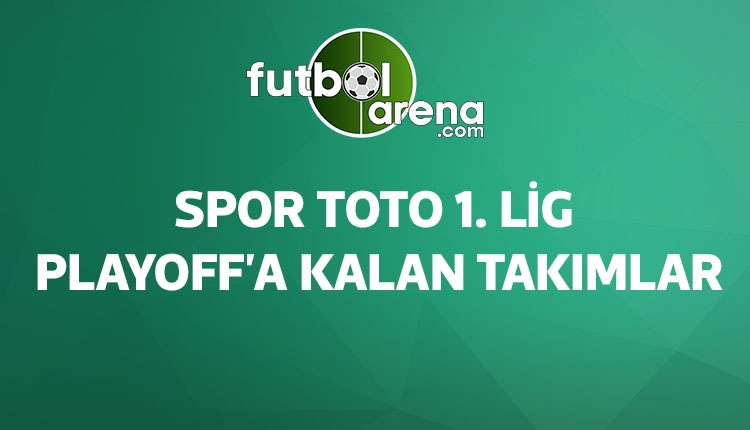 Spor Toto 1. Lig'de playoff'a kalan takımlar (TFF 1. Lig playoff maçları)