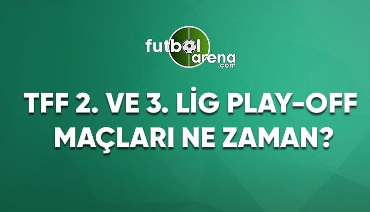 TFF 2. ve 3. Lig Play-Off maçları ne zaman?