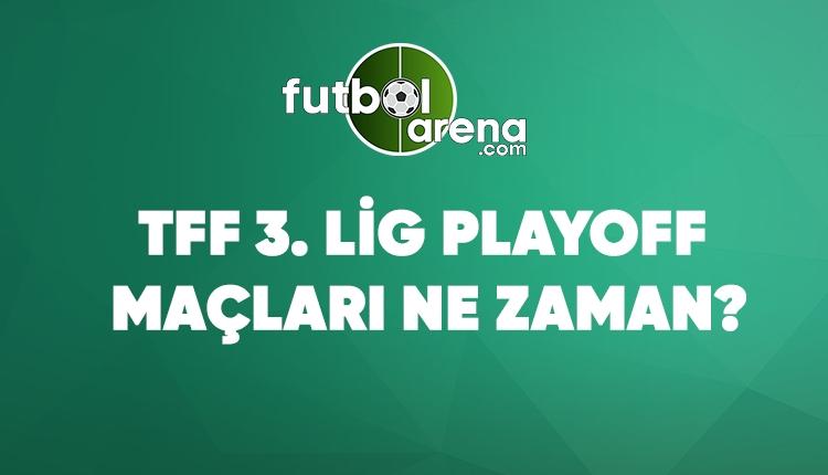 TFF 3. Lig Play-off'lara kalan takımlar (TFF 3. Lig play-off maçları ne zaman?)