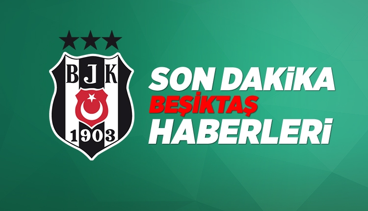 BJK Haberleri: Beşiktaş transfer gündemi (2 Haziran 2018 Cumartesi)