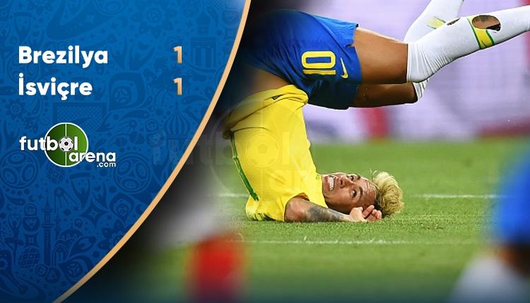 Brezilya 1-1 İsviçre maç özeti ve golleri (İZLE)