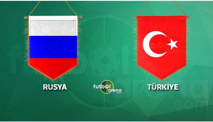 Rusya - Türkiye maçı ilk 11'leri belli oldu