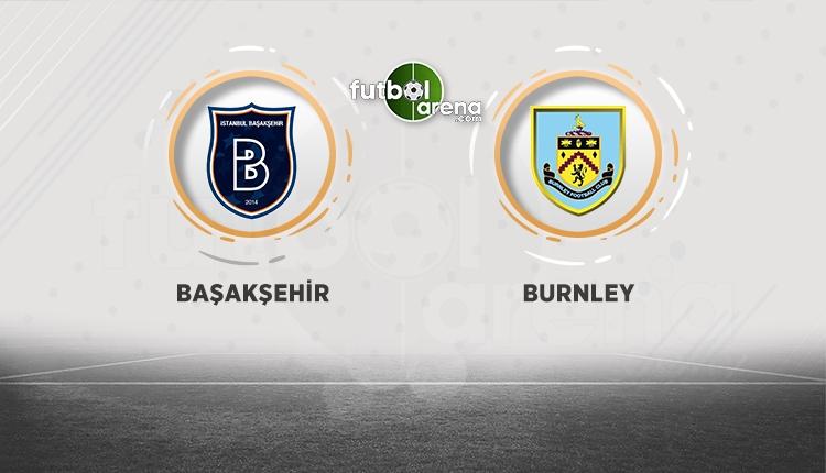 Başakşehir - Burnley maçının 11'leri belli oldu