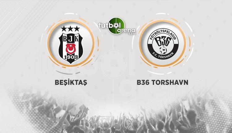 Beşiktaş - B36 Torshavn maçı canlı ve şifresiz İZLE (BJK - B36 Torshavn hangi kanalda, şifresiz mi?)