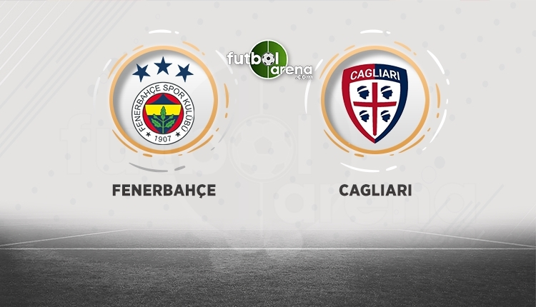 Fenerbahçe - Cagliari maçı saat kaçta, hangi kanalda?