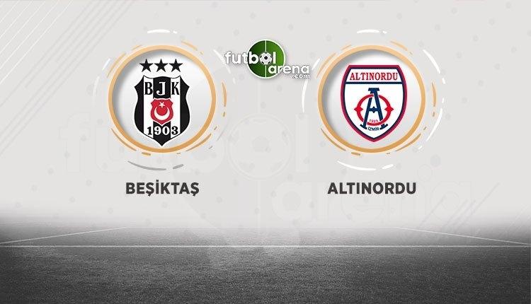 Beşiktaş - Altınordu maçı saat kaçta, hangi kanalda?
