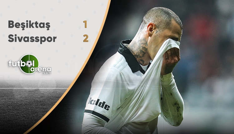 Beşiktaş 1-2 Sivasspor maçın özeti ve golleri