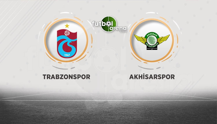 Trabzonspor - Akhisarspor muhtemel ilk 11'leri