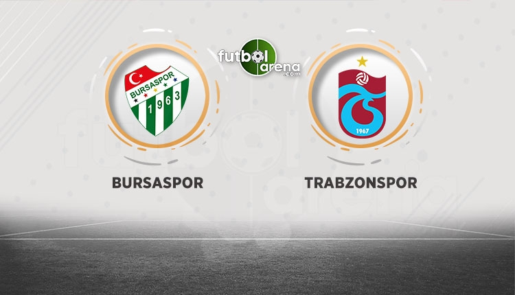 Bursaspor - Trabzonspor maçında ilk 11'ler belli oldu
