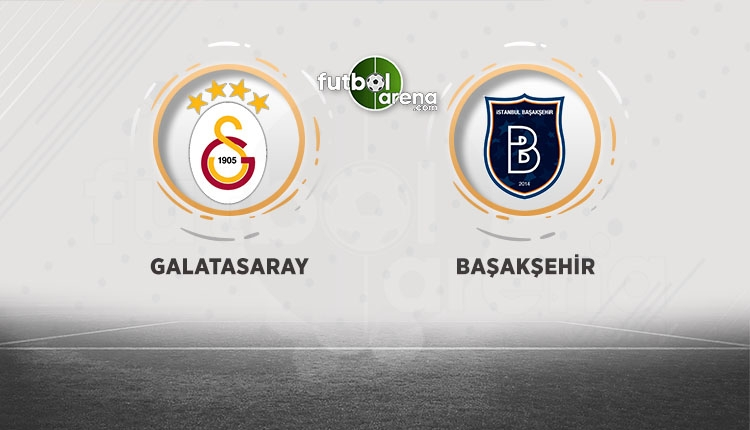 Galatasaray - Başakşehir maçı 11'leri belli oldu