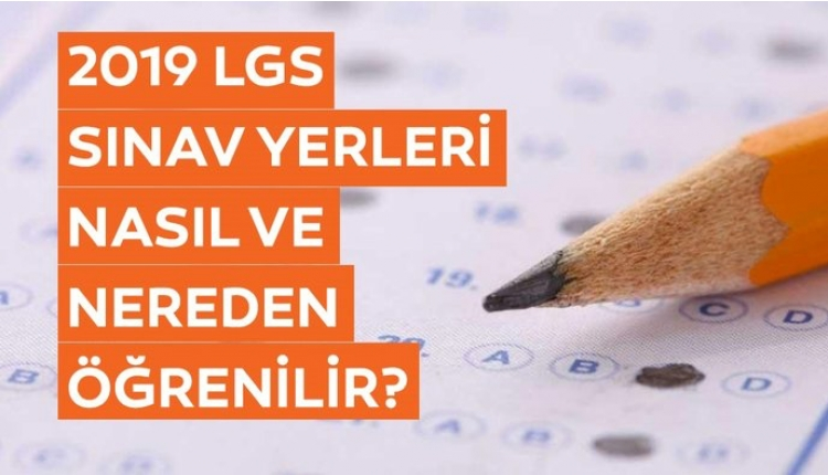 LGS Sınav giriş belgesi nasıl alınır? MEB 2019 LGS sınav yeri sorgulama ekranı