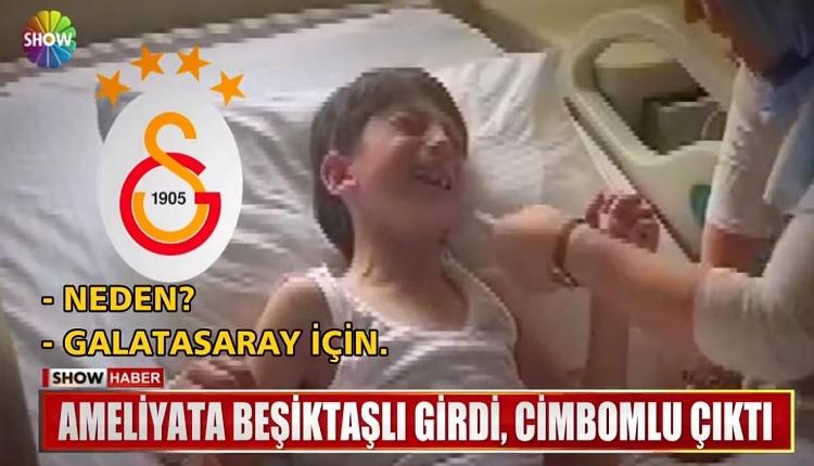 Ameliyata Beşiktaşlı girdi içinden Galatasaray aşkı çıktı