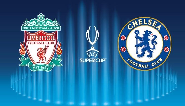 Liverpool - Chelsea Süper Kupa maçı 11'leri belli oldu