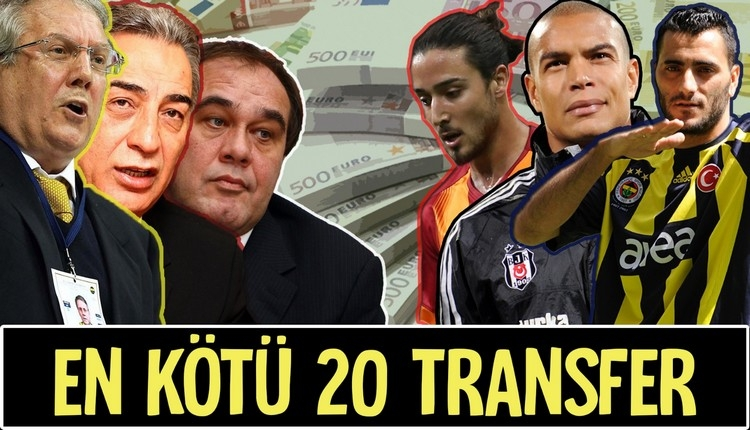 Süper Lig'de son 20 sezonda yapılan en kötü 20 transferi