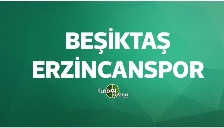 Beşiktaş Erzincanspor maçı ne zaman?