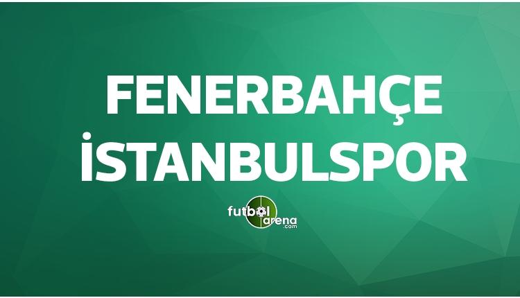 Fenerbahçe İstanbulspor maçları ne zaman?