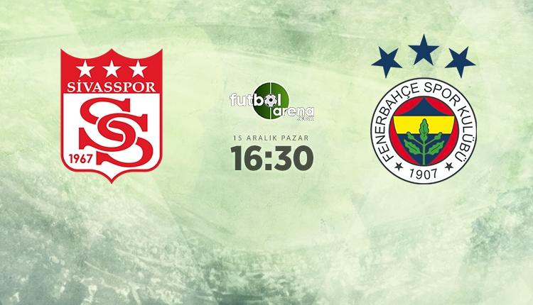 Sivasspor - Fenerbahçe maçı muhtemel 11'ler