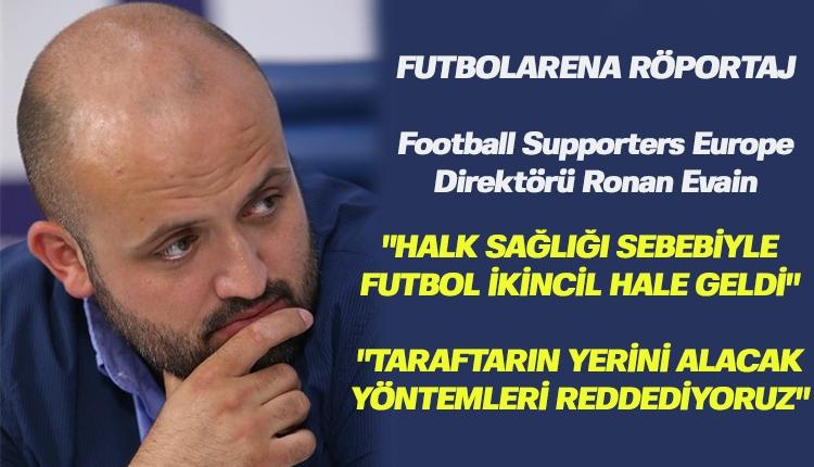 Ronan Evain: 'Seyircisiz maç oynamak son çare olmalı'
