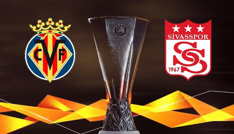 Villarreal - Sivasspor maçı saat kaçta, hangi kanalda?