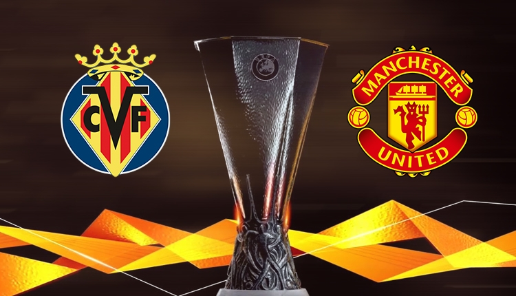 Villarreal - Manchester United maçı saat kaçta, hangi kanalda?